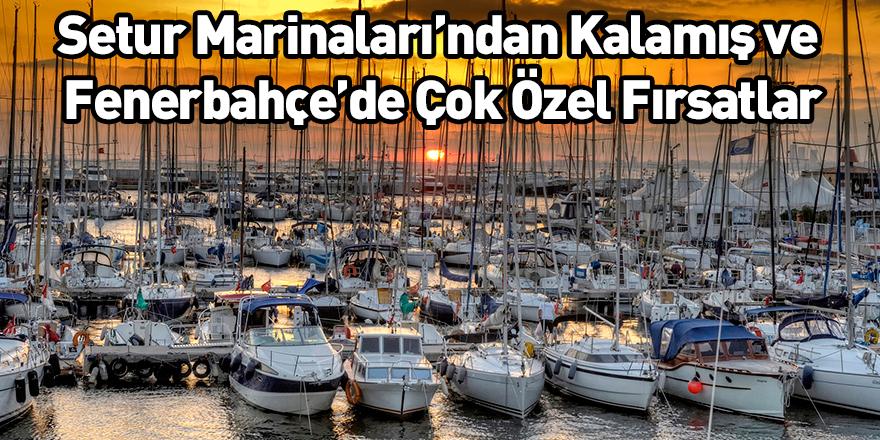 Setur Marinaları'ndan Kalamış ve Fenerbahçe'de Çok Özel Fırsatlar