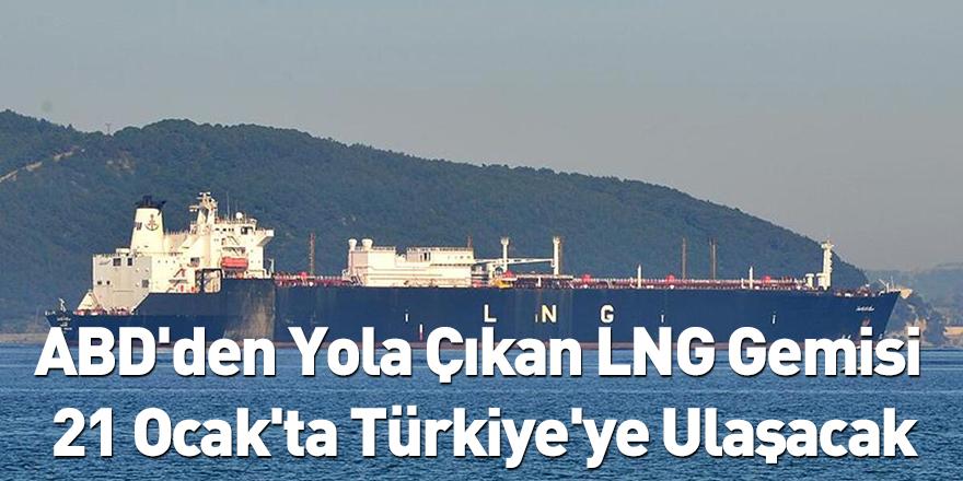 ABD'den Yola Çıkan LNG Gemisi 21 Ocak'ta Türkiye'ye Ulaşacak