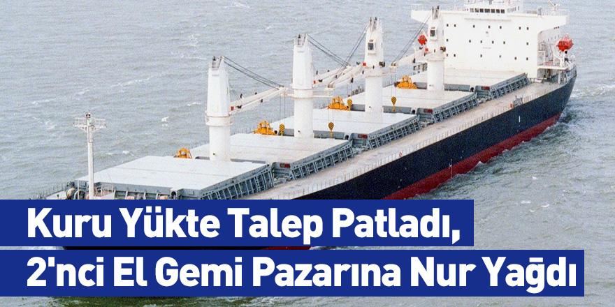 Kuru Yükte Talep Patladı, 2'nci El Gemi Pazarına Nur Yağdı