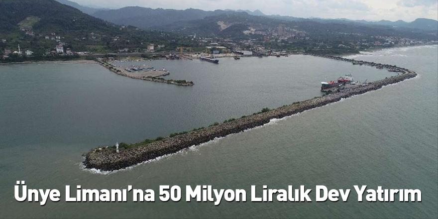 Ünye Limanı'na 50 Milyon Liralık Dev Yatırım