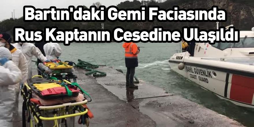 Bartın'daki Gemi Faciasında Rus Kaptanın Cesedine Ulaşıldı