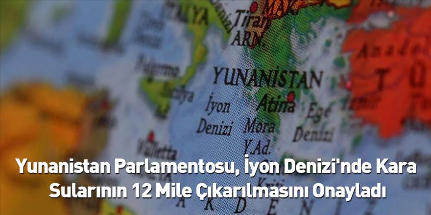 Yunanistan Parlamentosu, İyon Denizi'nde Kara Sularının 12 Mile Çıkarılmasını Onayladı