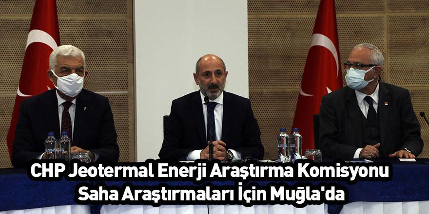 CHP Jeotermal Enerji Araştırma Komisyonu Saha Araştırmaları İçin Muğla'da