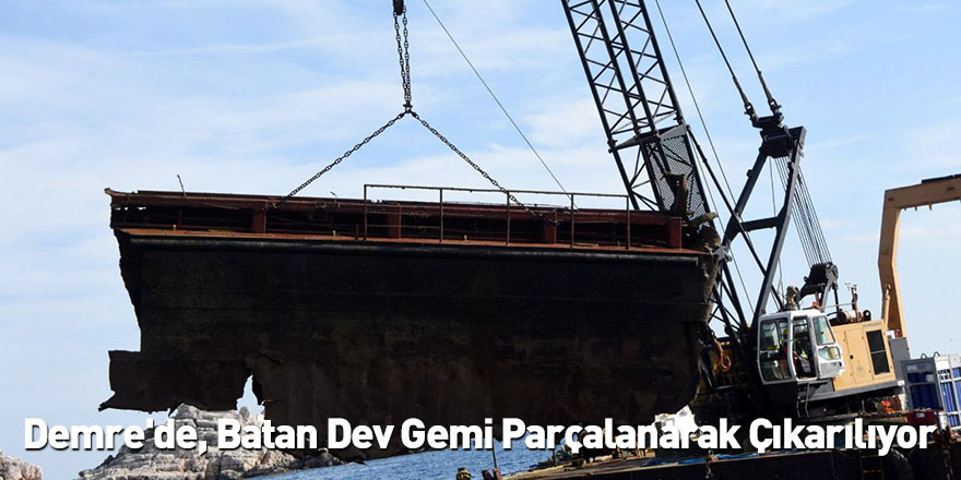 Demre'de, Batan Dev Gemi Parçalanarak Çıkarılıyor