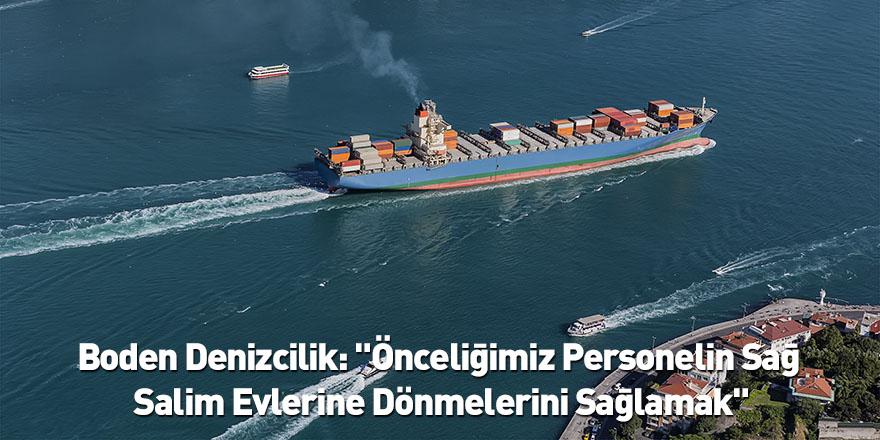 """Boden Denizcilik: """"Önceliğimiz Personelin Sağ Salim Evlerine Dönmelerini Sağlamak"""""""