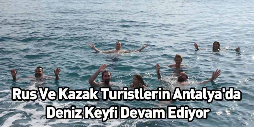 Rus Ve Kazak Turistlerin Antalya'da Deniz Keyfi Devam Ediyor