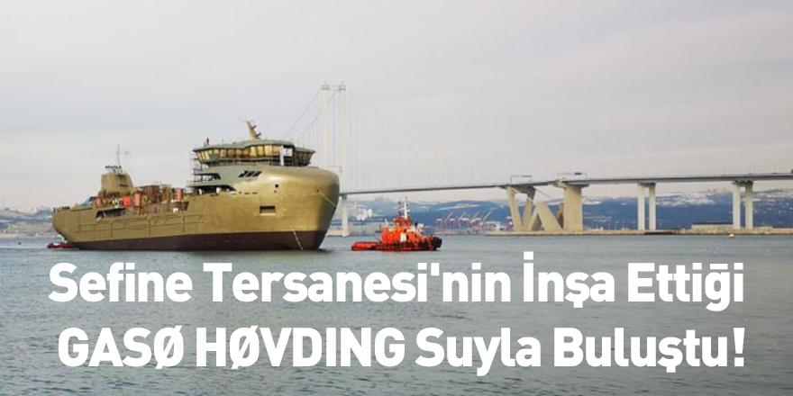 Sefine Tersanesi'nin İnşa Ettiği GASØ HØVDING Suyla Buluştu!