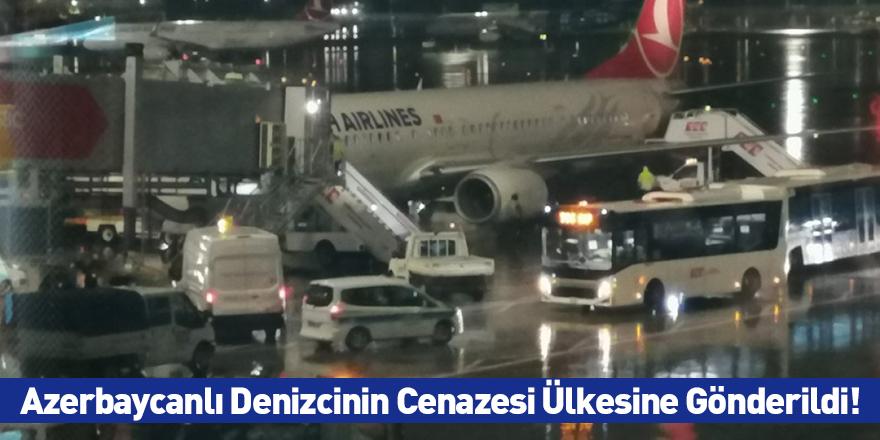 Azerbaycanlı Denizcinin Cenazesi Ülkesine Gönderildi!