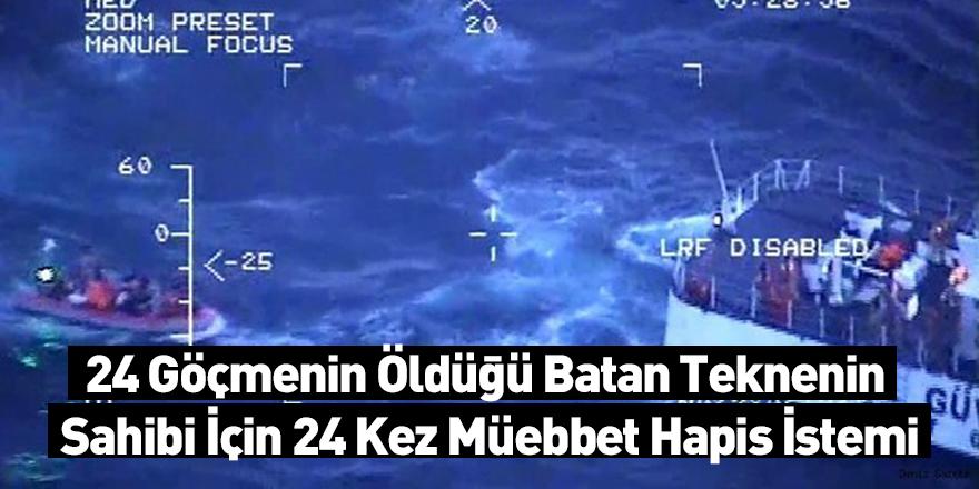 24 Göçmenin Öldüğü Batan Teknenin Sahibi İçin 24 Kez Müebbet Hapis İstemi