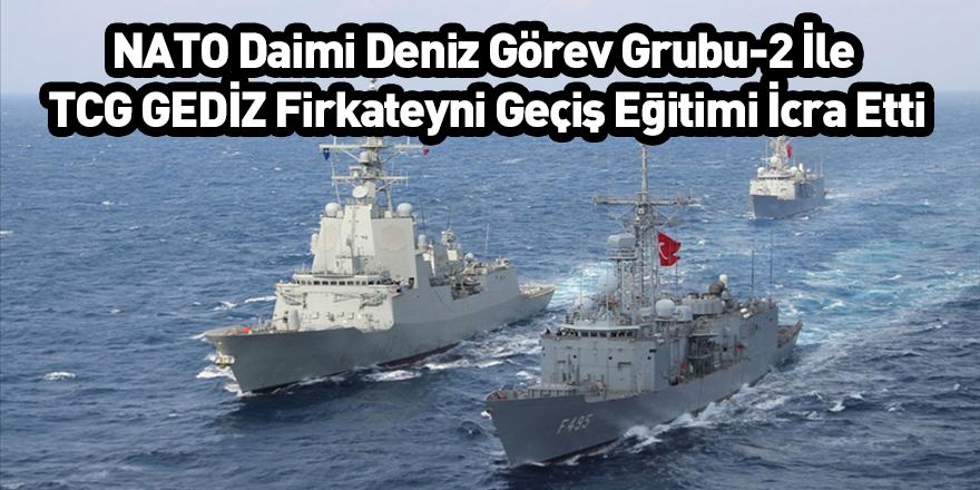 NATO Daimi Deniz Görev Grubu-2 İle TCG GEDİZ Firkateyni Geçiş Eğitimi İcra Etti