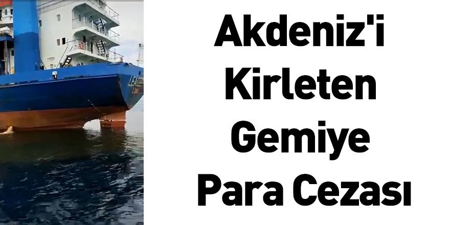 Akdeniz'i Kirleten Gemiye Para Cezası