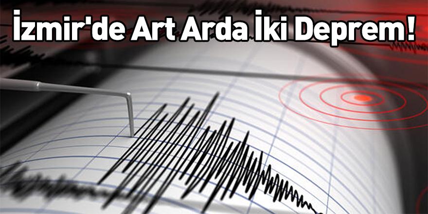 İzmir'de Art Arda İki Deprem Meydana Geldi