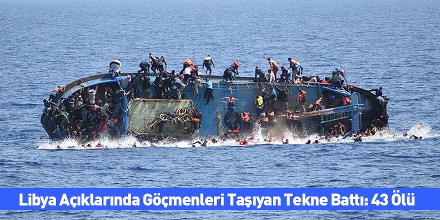 Libya Açıklarında Göçmenleri Taşıyan Tekne Battı: 43 Ölü