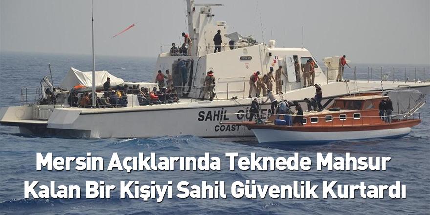 Mersin Açıklarında Teknede Mahsur Kalan Bir Kişiyi Sahil Güvenlik Kurtardı