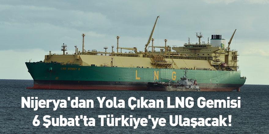 Nijerya'dan Yola Çıkan LNG Gemisi 6 Şubat'ta Türkiye'ye Ulaşacak!