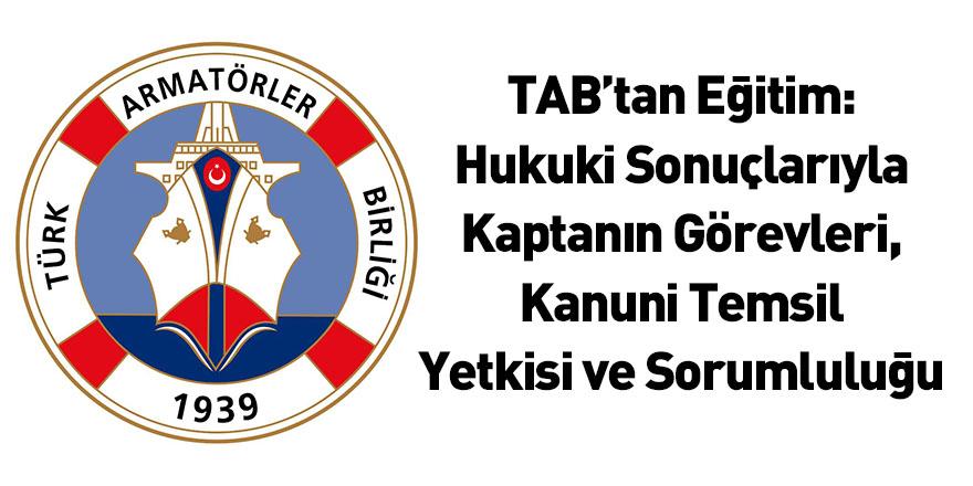 TAB'tan Eğitim: Hukuki Sonuçlarıyla Kaptanın Görevleri, Kanuni Temsil Yetkisi Ve Sorumluluğu