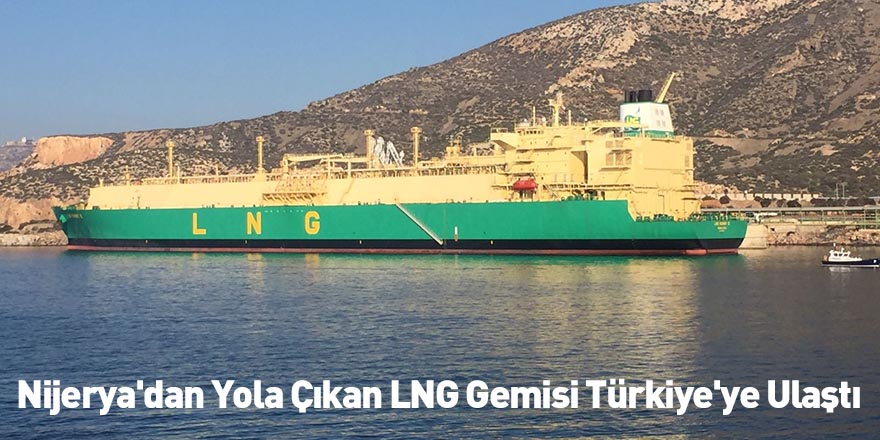 Nijerya'dan Yola Çıkan LNG Gemisi Türkiye'ye Ulaştı