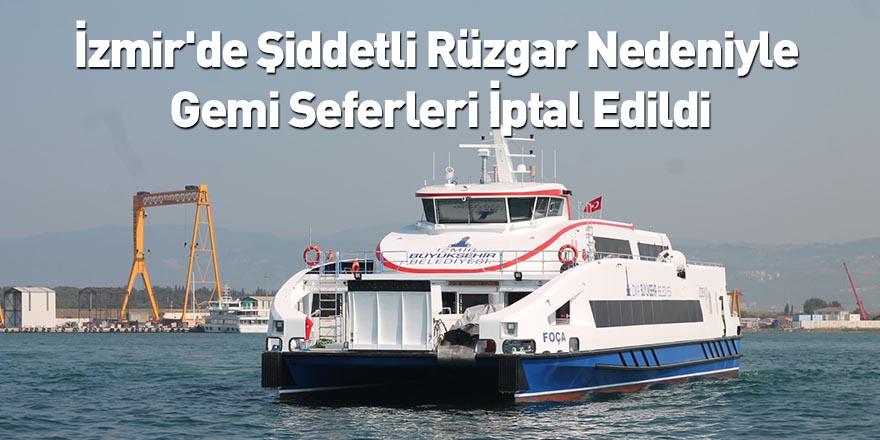 İzmir'de Şiddetli Rüzgar Nedeniyle Gemi Seferleri İptal Edildi