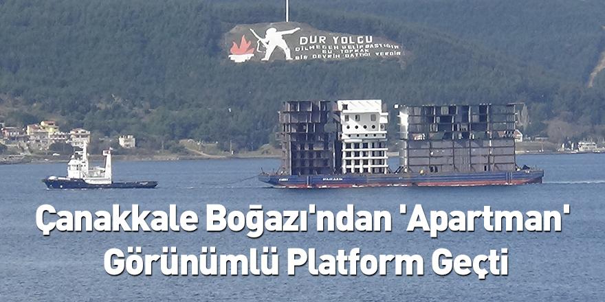Çanakkale Boğazı'ndan 'Apartman' Görünümlü Platform Geçti