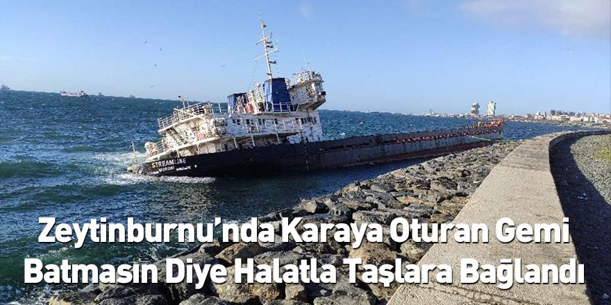 Zeytinburnu'nda Karaya Oturan Gemi Batmasın Diye Halatla Taşlara Bağlandı