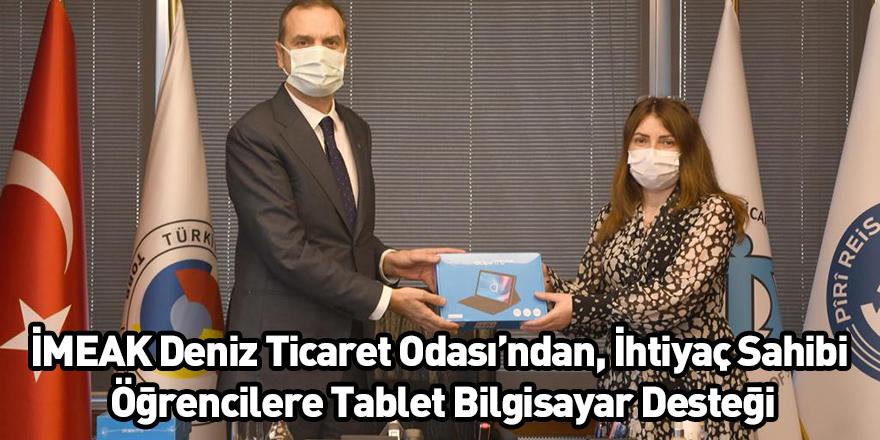 İMEAK Deniz Ticaret Odası'ndan, İhtiyaç Sahibi Öğrencilere Tablet Bilgisayar Desteği