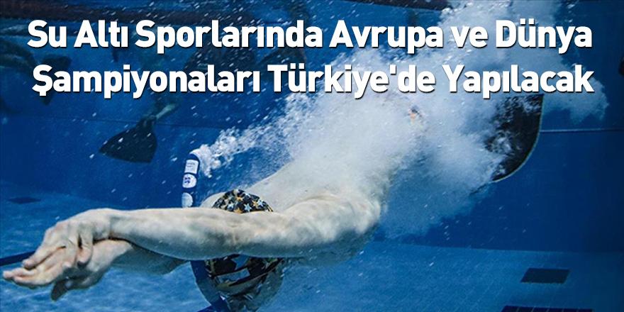 Su Altı Sporlarında Avrupa ve Dünya Şampiyonaları Türkiye'de Yapılacak