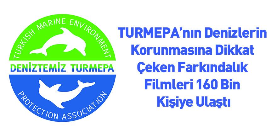 TURMEPA'nın Denizlerin Korunmasına Dikkat Çeken Farkındalık Filmleri 160 Bin Kişiye Ulaştı