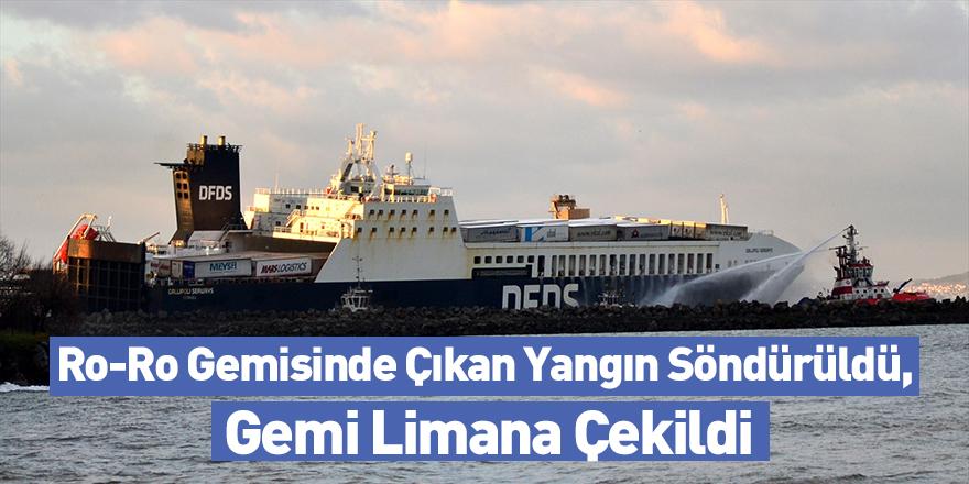 Ro-Ro Gemisinde Çıkan Yangın Söndürüldü, Gemi Limana Çekildi