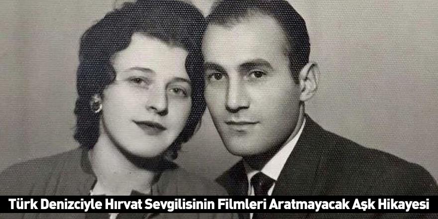 Türk Denizciyle Hırvat Sevgilisinin Filmleri Aratmayacak Aşk Hikayesi
