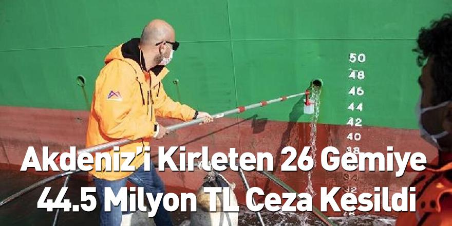 Akdeniz'i Kirleten 26 Gemiye 44.5 Milyon TL Ceza Kesildi