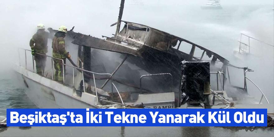 Beşiktaş'ta İki Tekne Yanarak Kül Oldu