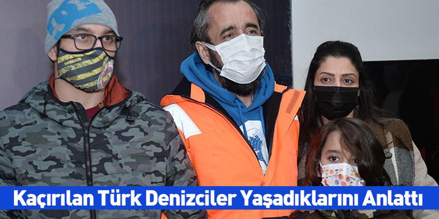 Kaçırılan Türk Denizciler Yaşadıklarını Anlattı