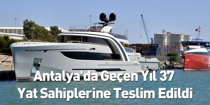 Antalya'da Geçen Yıl 37 Yat Sahiplerine Teslim Edildi