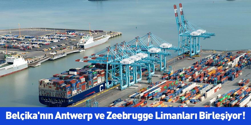 Belçika'nın Antwerp ve Zeebrugge Limanları Birleşiyor!