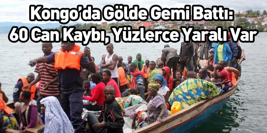 Kongo'da Gölde Gemi Battı: 60 Can Kaybı, Yüzlerce Yaralı Var
