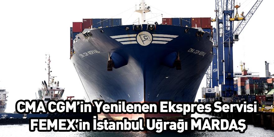 CMA CGM'in Yenilenen Ekspres Servisi FEMEX'in İstanbul Uğrağı MARDAŞ
