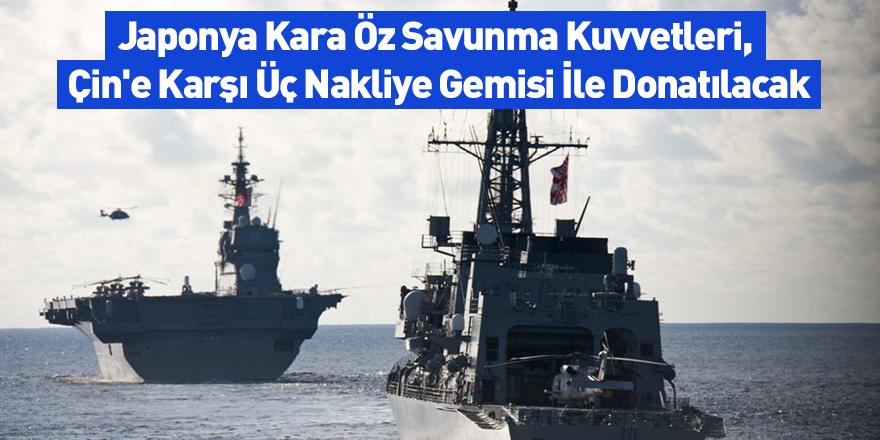 Japonya Kara Öz Savunma Kuvvetleri, Çin'e Karşı Üç Nakliye Gemisi İle Donatılacak