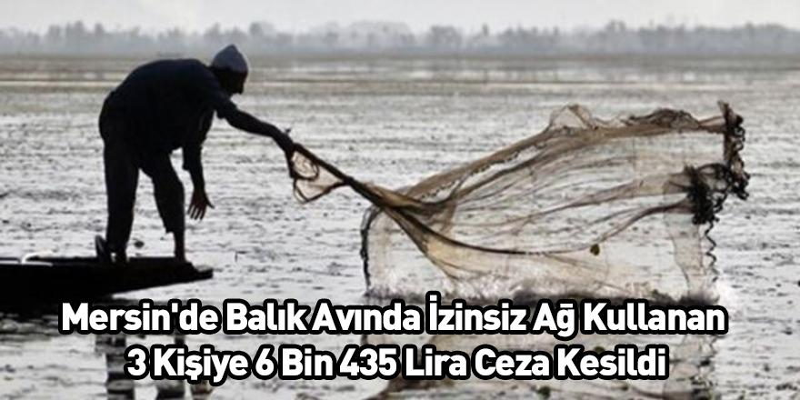 Mersin'de Balık Avında İzinsiz Ağ Kullanan 3 Kişiye 6 Bin 435 Lira Ceza Kesildi