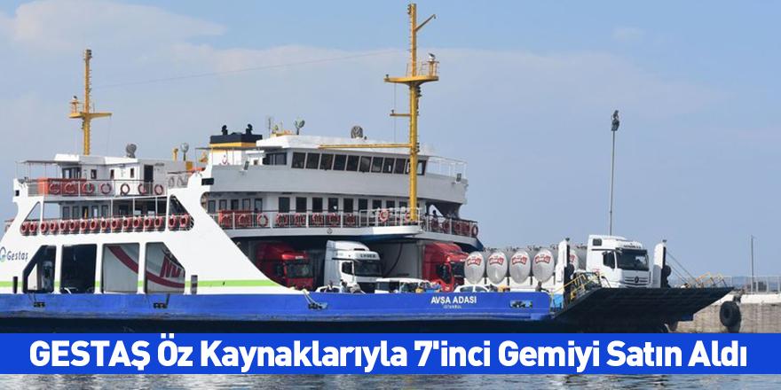 GESTAŞ Öz Kaynaklarıyla 7'inci Gemiyi Satın Aldı