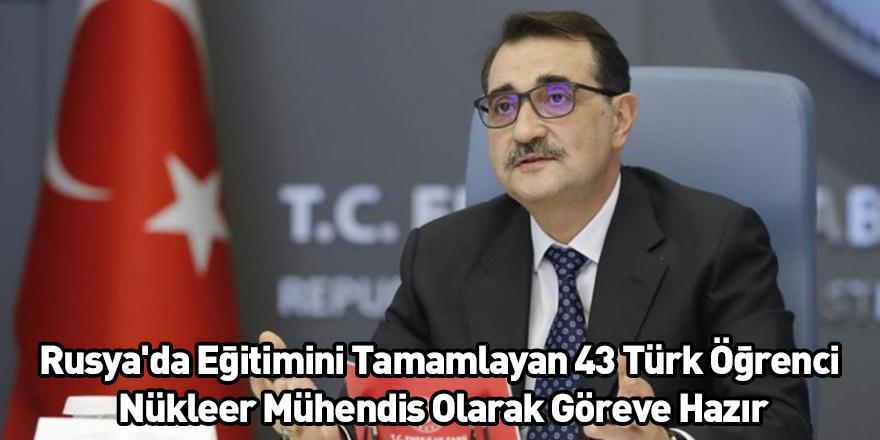 Rusya'da Eğitimini Tamamlayan 43 Türk Öğrenci Nükleer Mühendis Olarak Göreve Hazır
