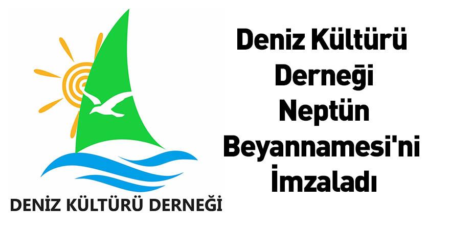 Deniz Kültürü Derneği Neptün Beyannamesi'ni İmzaladı