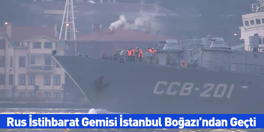 Rus İstihbarat Gemisi İstanbul Boğazı'ndan Geçti