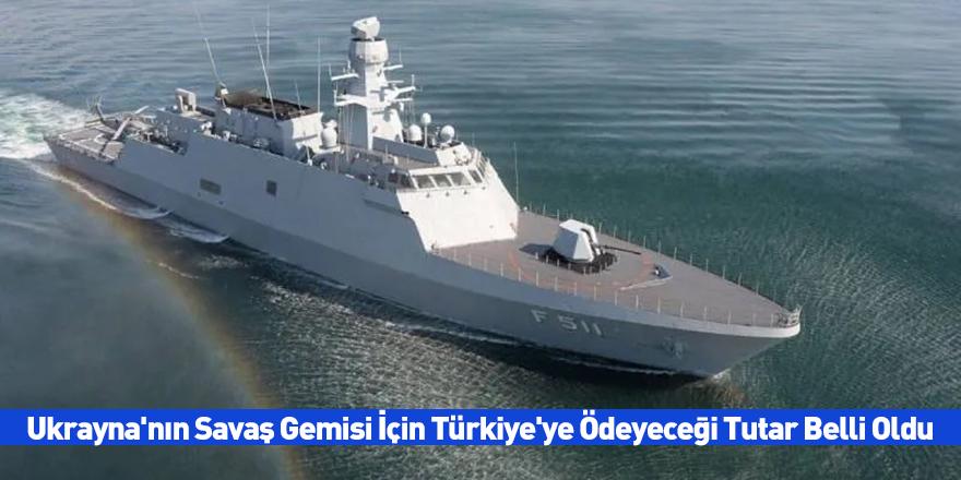 Ukrayna'nın Savaş Gemisi İçin Türkiye'ye Ödeyeceği Tutar Belli Oldu