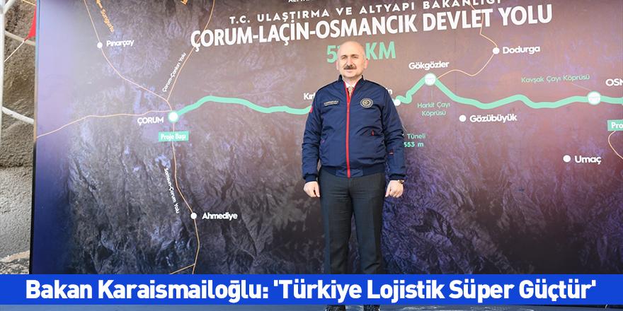 Bakan Karaismailoğlu: 'Türkiye Lojistik Süper Güçtür'