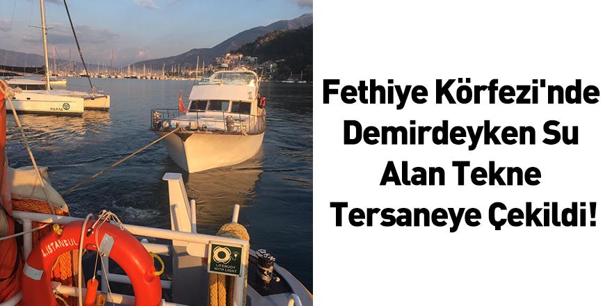 Fethiye Körfezi'nde Demirdeyken Su Alan Tekne Tersaneye Çekildi!