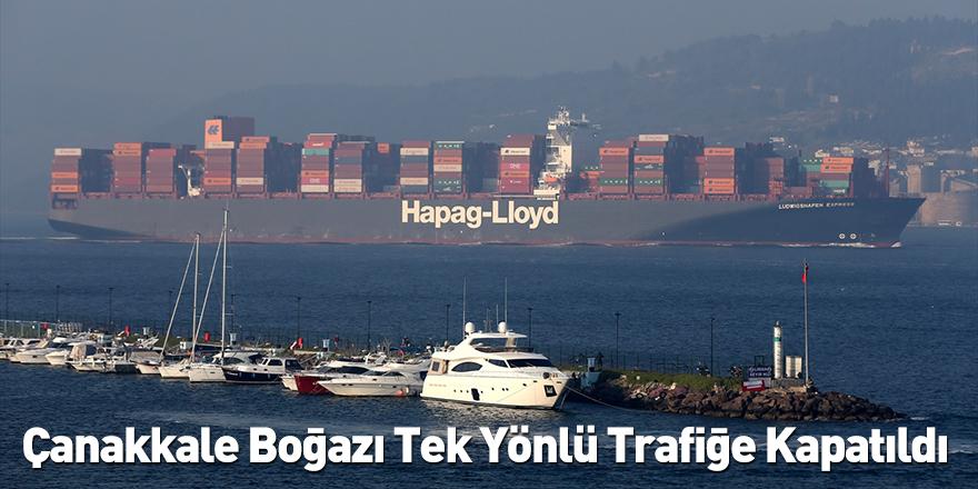 14 Saat Sürecek: Çanakkale Boğazı Tek Yönlü Trafiğe Kapatıldı