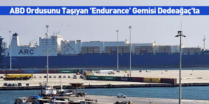 ABD Ordusunu Taşıyan 'Endurance' Gemisi Dedeağaç'ta