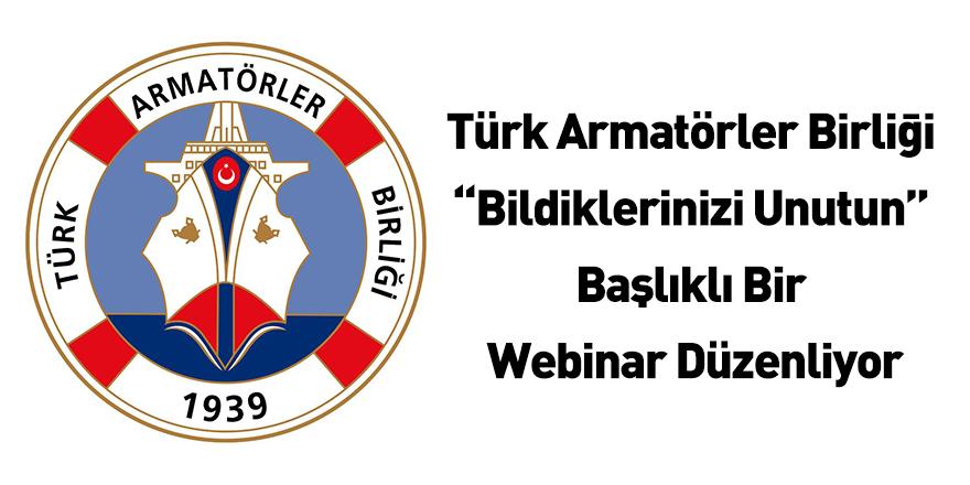 """Türk Armatörler Birliği """"Bildiklerinizi Unutun"""" Başlıklı Bir Webinar Düzenliyor"""