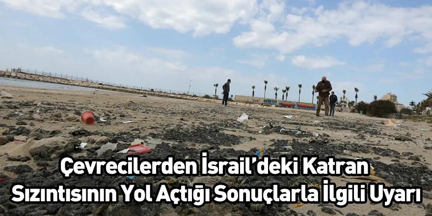 Çevrecilerden İsrail'deki Katran Sızıntısının Yol Açtığı Sonuçlarla İlgili Uyarı