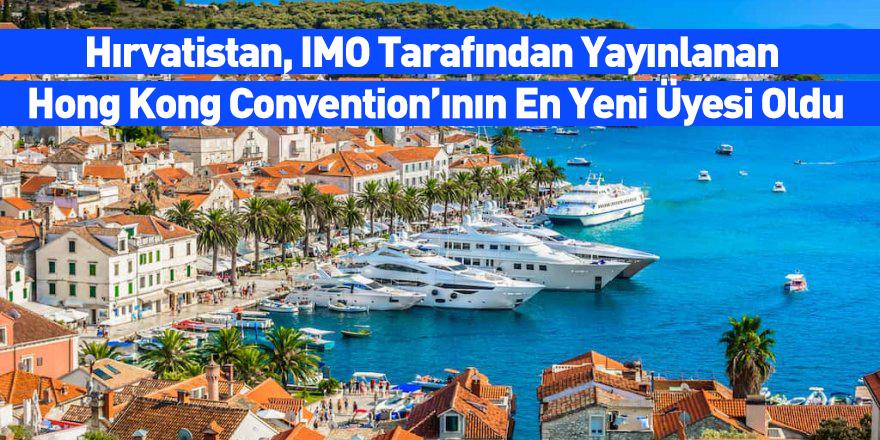 Hırvatistan, IMO Tarafından Yayınlanan Hong Kong Convention'ının En Yeni Üyesi Oldu